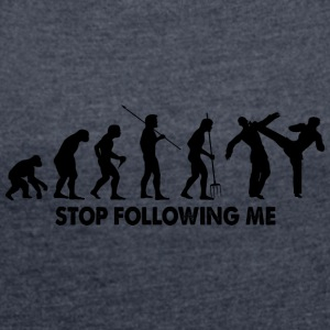 Evolution Stop Following Me - Women's T-shirt with rolled up sleeves