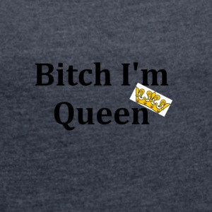 Im queen - Women's T-shirt with rolled up sleeves
