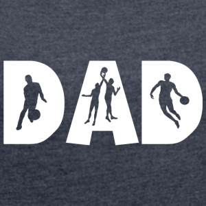 Basketball DAD - Women's T-shirt with rolled up sleeves