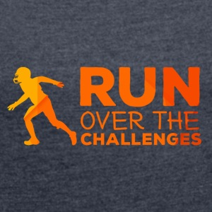 Football: Run over the challenges - Women's T-shirt with rolled up sleeves