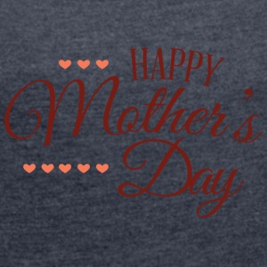 happy mothers day - Women's T-shirt with rolled up sleeves