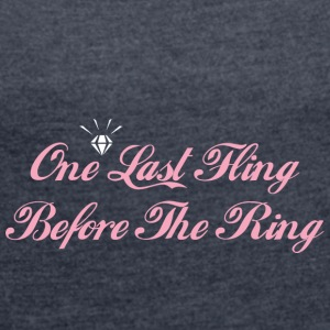 One Last Fling Before The Ring Getting Married - Women's T-shirt with rolled up sleeves
