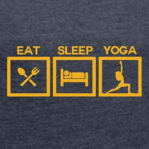 ! Eat Sleep Yoga - Cycle! - Women's T-shirt with rolled up sleeves
