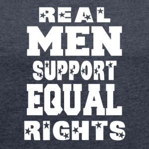 Real Men Support Equal Rights - Women's T-shirt with rolled up sleeves