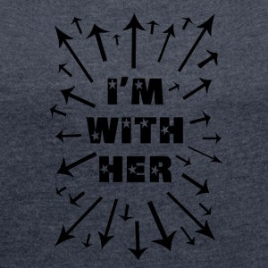I'm With Her! Support Women Everywhere! - Women's T-shirt with rolled up sleeves