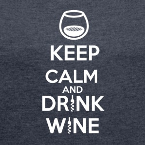 Keep Calm and DRINK WINE - T-shirt Femme à manches retroussées