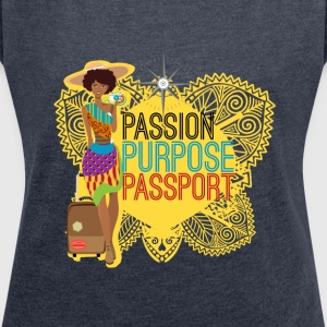 Passion, Purpose, Passport - Women's T-shirt with rolled up sleeves