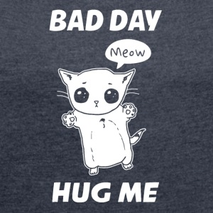 BAD DAY HUG ME - Women's T-shirt with rolled up sleeves