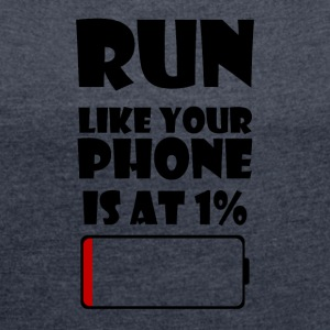 Run like your phone is at 1% - Women's T-shirt with rolled up sleeves