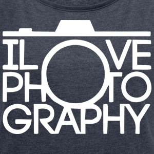 I love photography - Women's T-shirt with rolled up sleeves