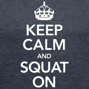 Keep calm and SQUAT on - Women's T-shirt with rolled up sleeves