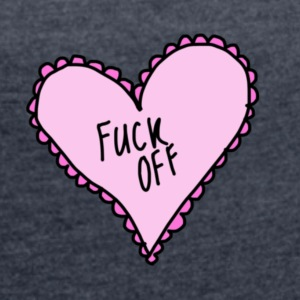 Pink Heart Fuck Off - Women's T-shirt with rolled up sleeves
