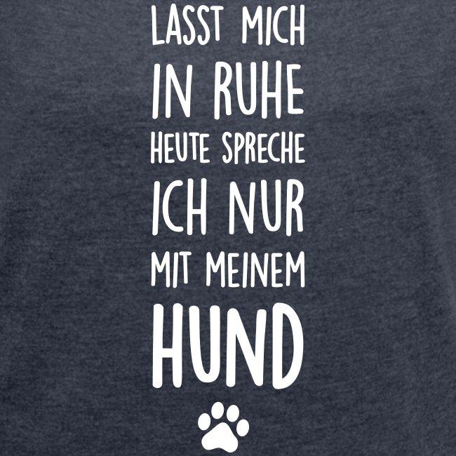 Vorschau: Lasst mich in Ruhe Hund - Frauen T-Shirt mit gerollten Ärmeln