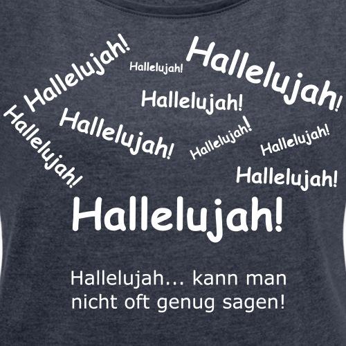 Hallelujah - Frauen T-Shirt mit gerollten Ärmeln