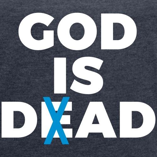 God is Dad. - Frauen T-Shirt mit gerollten Ärmeln