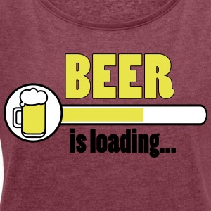 Beer is loading ... - Women's T-shirt with rolled up sleeves