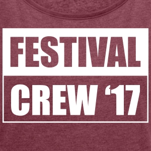 Festival Crew 17 - Women's T-shirt with rolled up sleeves