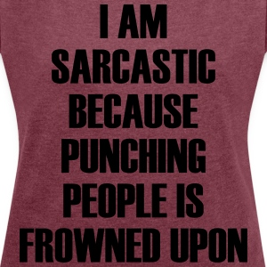 I am sarcastic because ... - Women's T-shirt with rolled up sleeves