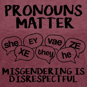 Pronouns matter - misgendering is disrespectful - Women's T-shirt with rolled up sleeves
