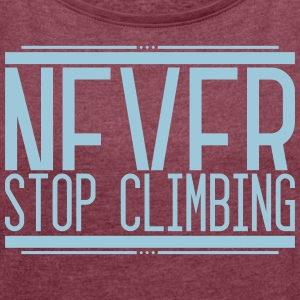 Never Stop Climbing 001 AllroundDesigns - Women's T-shirt with rolled up sleeves