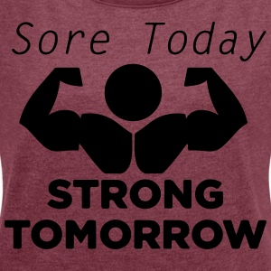 Today sore tomorrow strong - Women's T-shirt with rolled up sleeves