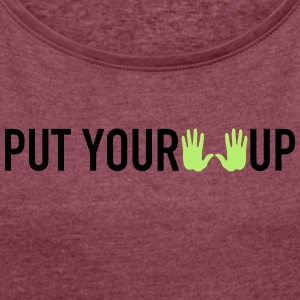 Put your hands up - Frauen T-Shirt mit gerollten Ärmeln