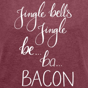 JingleBacon - Women's T-shirt with rolled up sleeves