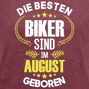 The best bikers are born in August - Women's T-shirt with rolled up sleeves