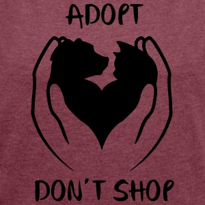 Adopt don't shop - Women's T-shirt with rolled up sleeves