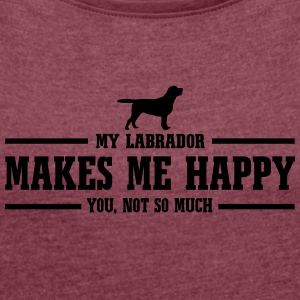 LABRADOR makes me happy - Frauen T-Shirt mit gerollten Ärmeln