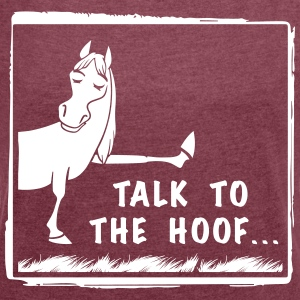 Talk to the Hoof shirt. - Women's T-shirt with rolled up sleeves