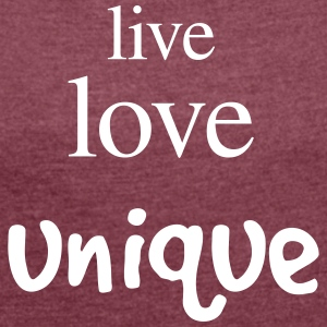 Live love unique - Women's T-shirt with rolled up sleeves
