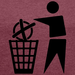 To cast a vote for the trash - Women's T-shirt with rolled up sleeves