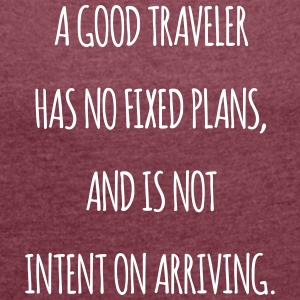 A good traveler has no fixed plans. - Women's T-shirt with rolled up sleeves
