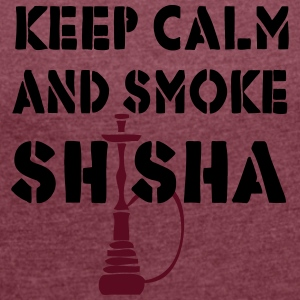 KEEP CALM AND SMOKE SHISHA - Frauen T-Shirt mit gerollten Ärmeln