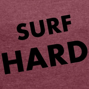 Surf Hard - Women's T-shirt with rolled up sleeves