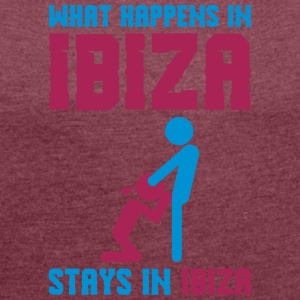 Ibiza what happens there - Women's T-shirt with rolled up sleeves