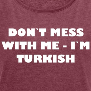 Dont mess with me - In Turkish - Women's T-shirt with rolled up sleeves