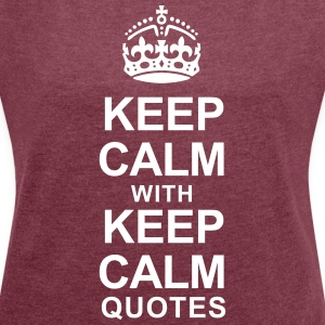 KEEP CALM WITH KEEP CALM QUOTES - Women's T-shirt with rolled up sleeves
