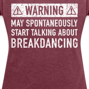 Original Breakdancing Design: Order Here - Women's T-shirt with rolled up sleeves