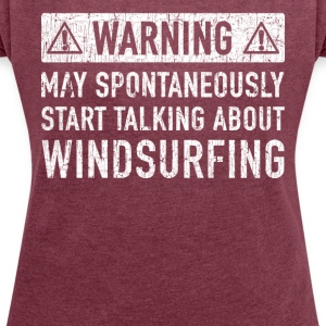 Windsurfing Gift: Order Here - Women's T-shirt with rolled up sleeves