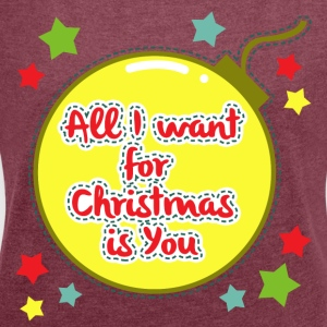 All I want for Christmas is You - Women's T-shirt with rolled up sleeves