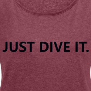 just dive it - Women's T-shirt with rolled up sleeves