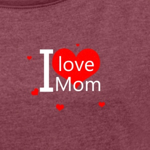 I love you mom - Women's T-shirt with rolled up sleeves
