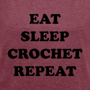 eatsleepcrochet2 - Women's T-shirt with rolled up sleeves