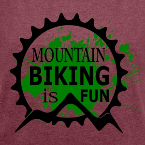 Mountain Biking is Fun - MTB Love - Women's T-shirt with rolled up sleeves
