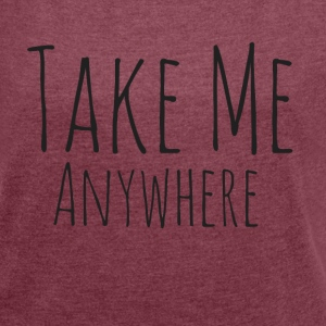 Take Me Anywhere - Frauen T-Shirt mit gerollten Ärmeln