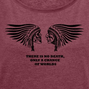 there is no death, only a change of worlds - Women's T-shirt with rolled up sleeves
