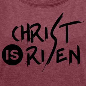 Christ is Risen - Women's T-shirt with rolled up sleeves