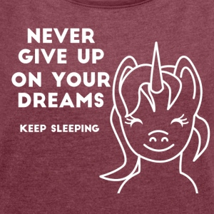 Einhorn - Never give up on your Dreams! - Women's T-shirt with rolled up sleeves